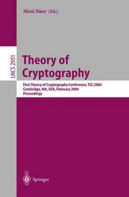 Theory of Cryptography: First Theory of Cryptography Conference, TCC 2004, Cambridge, MA, USA, February 19-21, 2004, Proceedings - Lecture Notes in Computer Science 2951 (Paperback)