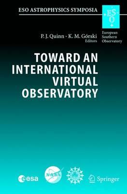 Toward an International Virtual Observatory: Proceedings of the ESO/ESA/NASA/NSF Conference Held at Garching, Germany, 10-14 June 2002 - ESO Astrophysics Symposia (Hardback)