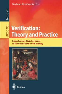 Verification: Theory and Practice: Essays Dedicated to Zohar Manna on the Occasion of His 64th Birthday - Lecture Notes in Computer Science 2772 (Paperback)