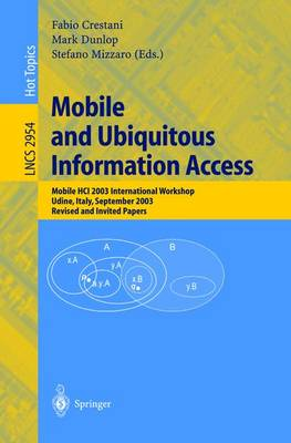 Mobile and Ubiquitous Information Access: Mobile HCI 2003 International Workshop, Udine, Italy, September 8, 2003, Revised and Invited Papers - Lecture Notes in Computer Science 2954 (Paperback)