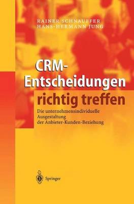 Crm-Entscheidungen Richtig Treffen: Die Unternehmensindividuelle Ausgestaltung Der Anbieter-Kunden-Beziehung (Hardback)