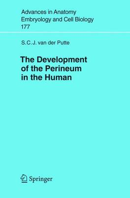 The Development of the Perineum in the Human: A Comprehensive Histological Study with a Special Reference to the Role of the Stromal Components - Advances in Anatomy, Embryology and Cell Biology 177 (Paperback)