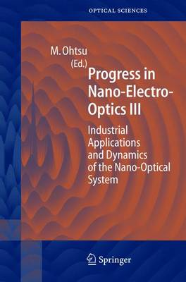 Progress in Nano-Electro Optics III: Industrial Applications and Dynamics of the Nano-Optical System - Springer Series in Optical Sciences 96 (Hardback)