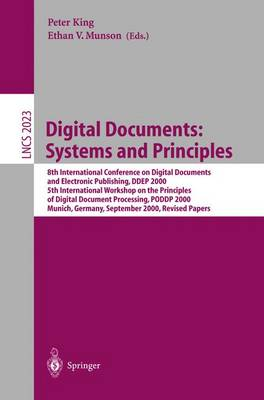 Digital Documents: Systems and Principles: 8th International Conference on Digital Documents and Electronic Publishing, DDEP 2000, 5th International Workshop on the Principles of Digital Document Processing, PODDP 2000, Munich, Germany, September 13-15, 2000, Revised Papers - Lecture Notes in Computer Science 2023 (Paperback)
