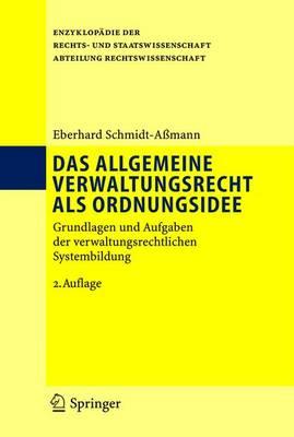 Das Allgemeine Verwaltungsrecht Als Ordnungsidee: Grundlagen Und Aufgaben Der Verwaltungsrechtlichen Systembildung (Hardback)