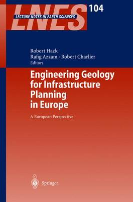 Engineering Geology for Infrastructure Planning in Europe: A European Perspective - Lecture Notes in Earth Sciences 104 (Hardback)