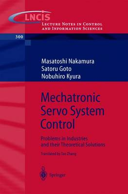 Mechatronic Servo System Control: Problems in Industries and their Theoretical Solutions - Lecture Notes in Control and Information Sciences 300 (Paperback)