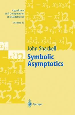Symbolic Asymptotics - Algorithms and Computation in Mathematics 12 (Hardback)