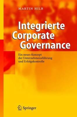 Integrierte Corporate Governance: Ein neues Konzept der Unternehmensfuhrung und Erfolgskontrolle (Hardback)