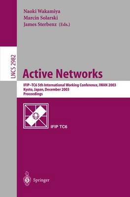 Active Networks: IFIP TC6 5th International Workshop, IWAN 2003, Kyoto, Japan, December 10-12, 2003, Revised Papers - Lecture Notes in Computer Science 2982 (Paperback)
