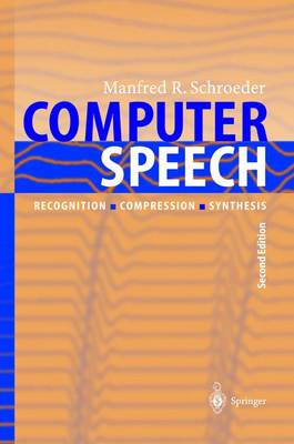 Computer Speech: Recognition, Compression, Synthesis - Springer Series in Information Sciences 35 (Hardback)