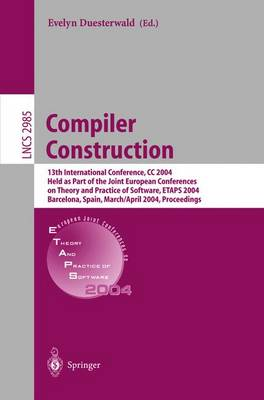 Compiler Construction: 13th International Conference, CC 2004, Held as Part of the Joint European Conferences on Theory and Practice of Software, ETAPS 2004, Barcelona, Spain, March 29 - April 2, 2004, Proceedings - Lecture Notes in Computer Science 2985 (Paperback)