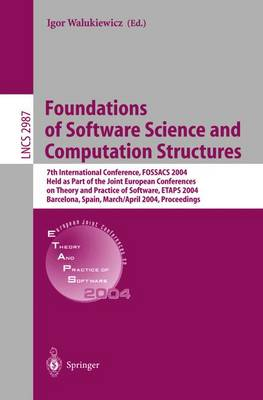 Foundations of Software Science and Computation Structures: 7th International Conference, FOSSACS 2004, Held as Part of the Joint European Conferences on Theory and Practice of Software, ETAPS 2004, Barcelona, Spain, March 29 - April 2, 2004, Proceedings - Lecture Notes in Computer Science 2987 (Paperback)