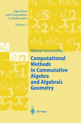 Computational Methods in Commutative Algebra and Algebraic Geometry - Algorithms and Computation in Mathematics 2 (Paperback)