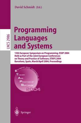 Programming Languages and Systems: 13th European Symposium on Programming, ESOP 2004, Held as Part of the Joint European Conferences on Theory and Practice of Software, ETAPS 2004, Barcelona, Spain, March 29 - April 2, 2004, Proceedings - Lecture Notes in Computer Science 2986 (Paperback)