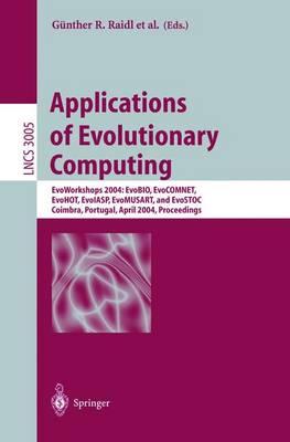Applications of Evolutionary Computing: EvoWorkshops 2004: EvoBIO, EvoCOMNET, EvoHOT, EvoIASP, EvoMUSART, and EvoSTOC, Coimbra, Portugal, April 5-7, 2004, Proceedings - Lecture Notes in Computer Science 3005 (Paperback)