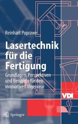 Lasertechnik Fur Die Fertigung: Grundlagen, Perspektiven Und Beispiele Fur Den Innovativen Ingenieur (Hardback)