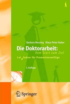 Die Doktorarbeit - Vom Start Zum Ziel: Lei(d)Tfaden Fur Promotionswillige (Paperback)