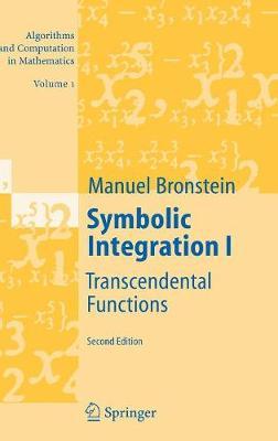 Symbolic Integration I: Transcendental Functions - Algorithms and Computation in Mathematics 1 (Hardback)