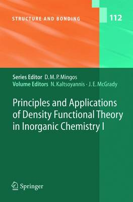 Principles and Applications of Density Functional Theory in Inorganic Chemistry I - Structure and Bonding 112 (Hardback)