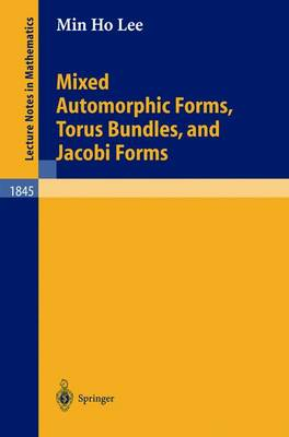 Mixed Automorphic Forms, Torus Bundles, and Jacobi Forms - Lecture Notes in Mathematics 1845 (Paperback)