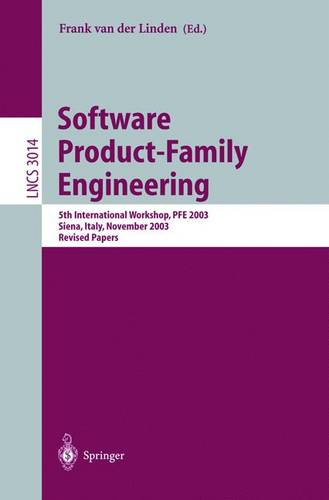 Software Product-Family Engineering: 5th International Workshop, PFE 2003, Siena, Italy, November 4-6, 2003, Revised Papers - Lecture Notes in Computer Science 3014 (Paperback)