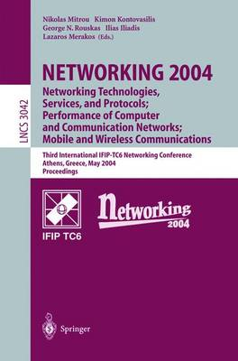 NETWORKING 2004: Networking Technologies, Services, and Protocols; Performance of Computer and Communication Networks; Mobile and Wireless Communications: Networking Technologies, Services, and Protocols; Performance of Computer and Communication Networks; Mobile and Wireless Communications Third International IFIP-TC6 Networking Conference Athens, Greece, May 9-14, 2004, Proceedings - Lecture Notes in Computer Science 3042 (Paperback)
