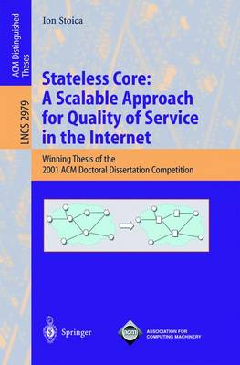 Stateless Core: A Scalable Approach for Quality of Service in the Internet: Winning Thesis of the 2001 ACM Doctoral Dissertation Competition - Lecture Notes in Computer Science 2979 (Paperback)