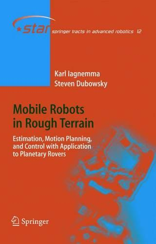 Mobile Robots in Rough Terrain: Estimation, Motion Planning, and Control with Application to Planetary Rovers - Springer Tracts in Advanced Robotics 12 (Hardback)