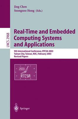 Real-Time and Embedded Computing Systems and Applications: 9th International Conference, RTCSA 2003, Tainan, Taiwan, February 18-20, 2003. Revised Papers - Lecture Notes in Computer Science 2968 (Paperback)
