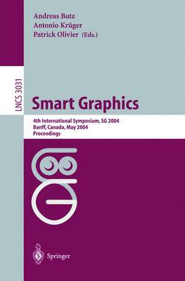 Smart Graphics: 4th International Symposium, SG 2004, Banff, Canada, May 23-25, 2004, Proceedings - Lecture Notes in Computer Science 3031 (Paperback)