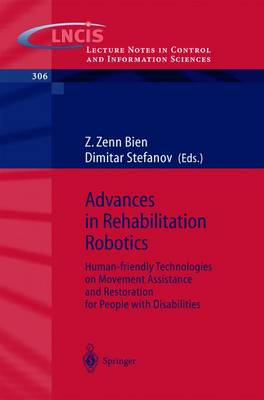 Advances in Rehabilitation Robotics: Human-friendly Technologies on Movement Assistance and Restoration for People with Disabilities - Lecture Notes in Control and Information Sciences 306 (Paperback)