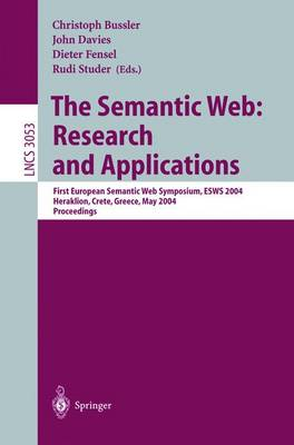 The Semantic Web: Research and Applications: First European Semantic Web Symposium, ESWS 2004, Heraklion, Crete, Greece, May 10-12, 2004, Proceedings - Lecture Notes in Computer Science 3053 (Paperback)