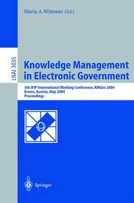Knowledge Management in Electronic Government: 5th IFIP International Working Conference, KMGov 2004, Krems, Austria, May 17-19, 2004, Proceedings - Lecture Notes in Artificial Intelligence 3035 (Paperback)