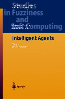 Intelligent Agents: Theory and Applications - Studies in Fuzziness and Soft Computing 155 (Hardback)