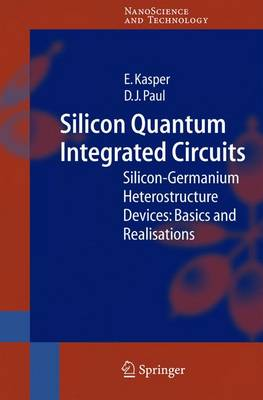 Silicon Quantum Integrated Circuits: Silicon-Germanium Heterostructure Devices: Basics and Realisations - NanoScience and Technology (Hardback)