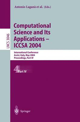 Computational Science and Its Applications - ICCSA 2004: International Conference, Assisi, Italy, May 14-17, 2004, Proceedings, Part IV - Lecture Notes in Computer Science 3046 (Paperback)