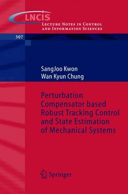 Perturbation Compensator based Robust Tracking Control and State Estimation of Mechanical Systems - Lecture Notes in Control and Information Sciences 307 (Paperback)