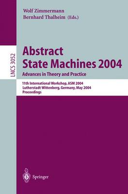 Abstract State Machines 2004. Advances in Theory and Practice: 11th International Workshop, ASM 2004, Lutherstadt Wittenberg, Germany, May 24-28, 2004. Proceedings - Lecture Notes in Computer Science 3052 (Paperback)