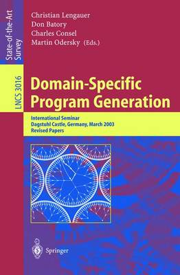 Domain-Specific Program Generation: International Seminar, Dagstuhl Castle, Germany, March 23-28, 2003, Revised Papers - Lecture Notes in Computer Science 3016 (Paperback)