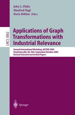 Applications of Graph Transformations with Industrial Relevance: Second International Workshop, AGTIVE 2003, Charlottesville, VA, USA, September 27 - October 1, 2003, Revised Selected and Invited Papers - Lecture Notes in Computer Science 3062 (Paperback)
