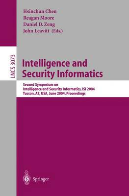Intelligence and Security Informatics: Second Symposium on Intelligence and Security Informatics, ISI 2004, Tucson, AZ, USA, June 10-11, 2004, Proceedings - Lecture Notes in Computer Science 3073 (Paperback)