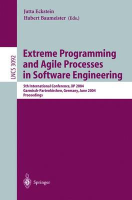Extreme Programming and Agile Processes in Software Engineering: 5th International Conference, XP 2004, Garmisch-Partenkirchen, Germany, June 6-10, 2004, Proceedings - Lecture Notes in Computer Science 3092 (Paperback)