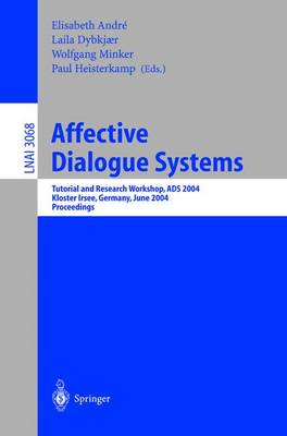 Affective Dialogue Systems: Tutorial and Research Workshop, ADS 2004, Kloster Irsee, Germany, June 14-16, 2004, Proceedings - Lecture Notes in Artificial Intelligence 3068 (Paperback)