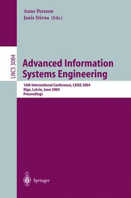 Advanced Information Systems Engineering: 16th International Conference, CAiSE 2004, Riga, Latvia, June 7-11, 2004, Proceedings - Lecture Notes in Computer Science 3084 (Paperback)