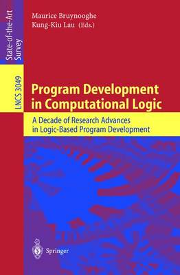 Program Development in Computational Logic: A Decade of Research Advances in Logic-Based Program Development - Lecture Notes in Computer Science 3049 (Paperback)