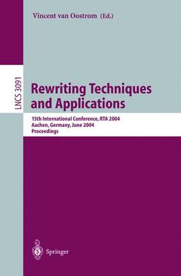 Rewriting Techniques and Applications: 15th International Conference, RTA 2004, Aachen, Germany, June 3-5, 2004, Proceedings - Lecture Notes in Computer Science 3091 (Paperback)