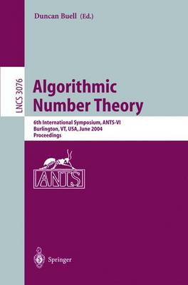 Algorithmic Number Theory: 6th International Symposium, ANTS-VI, Burlington, VT, USA, June 13-18, 2004, Proceedings - Lecture Notes in Computer Science 3076 (Paperback)