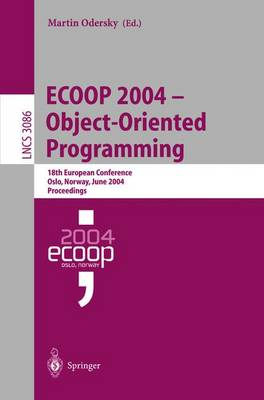ECOOP 2004 - Object-Oriented Programming: 18th European Conference, Oslo, Norway, June 14-18, 2004, Proceedings - Lecture Notes in Computer Science 3086 (Paperback)