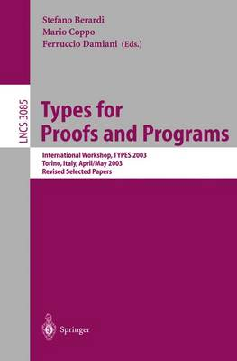 Types for Proofs and Programs: International Workshop, TYPES 2003, Torino, Italy, April 30 - May 4, 2003, Revised Selected Papers - Lecture Notes in Computer Science 3085 (Paperback)